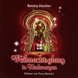 Weihnachtsglanz in Kinderaugen von Bechert,  Fanny, Huchler,  Bettina