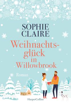 Weihnachtsglück in Willowbrook von Claire,  Sophie, Schilasky,  Sabine