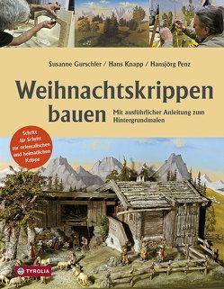 Weihnachtskrippen bauen von Gurschler,  Susanne, Knapp,  Hans, Penz,  Hansjörg