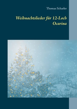 Weihnachtslieder für 12-Loch Ocarina von Scharler,  Thomas