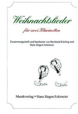 Weihnachtslieder für zwei Klarinetten von Eckmeier,  Hans J, Kösling,  Bernhard