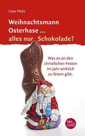 Weihnachtsmann Osterhase… alles nur Schokolade von Metz,  Uwe