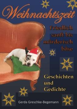 Weihnachtszeit friedlich sanft bis mörderisch böse von Greschke-Begemann,  Gerda