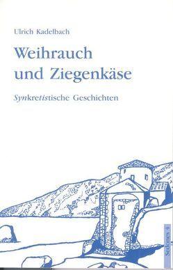 Weihrauch und Ziegenkäse von Kadelbach,  Ulrich