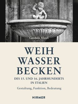 Weihwasserbecken des 15. und 16. Jahrhunderts in Italien von Mauß,  Cordula