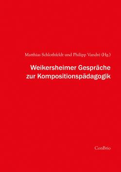 Weikersheimer Gespräche zur Kompositionspädagogik von Schlothfeldt,  Matthias, Vandré,  Philipp