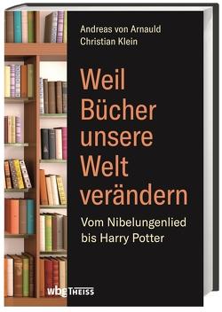 Weil Bücher unsere Welt verändern von Klein,  Christian, von Arnauld,  Andreas