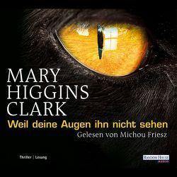 Weil deine Augen ihn nicht sehen von Friesz,  Michou, Gressmann,  Andreas, Higgins Clark,  Mary