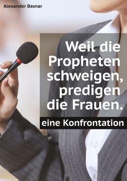 Weil die Propheten schweigen, predigen die Frauen. von Basnar,  Alexander