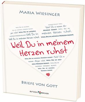 Weil Du in meinem Herzen ruhst von Wiesinger,  Maria