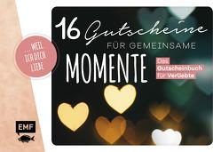 … weil ich dich liebe – 16 Gutscheine für gemeinsame Momente