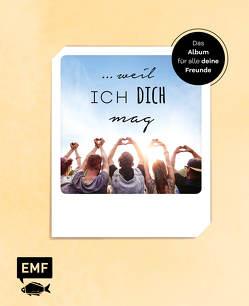 … weil ich dich mag von Edition Michael Fischer