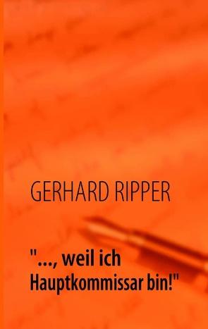 """""""…, weil ich Hauptkommissar bin!"""" von RIPPER,  GERHARD"""