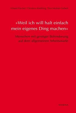 »Weil ich will halt einfach mein eigenes Ding machen« von Fischer,  Erhard, Kießling,  Christina, Monár-Gebert,  Tina