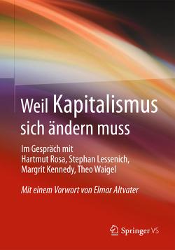 Weil Kapitalismus sich ändern muss von Kennedy,  Margrit, Lessenich,  Stephan, Rosa,  Hartmut, Waigel,  Theo