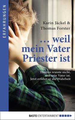 … weil mein Vater Priester ist von Forster,  Thomas, Jäckel,  Karin
