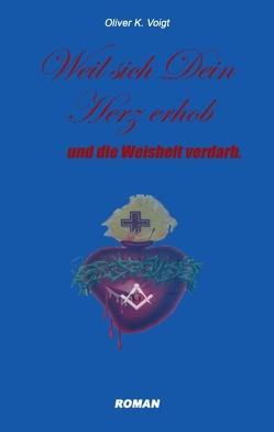 Weil sich Dein Herz erhob und die Weisheit verdarb von Voigt,  Oliver K.