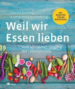 Weil wir Essen lieben von Anthes,  Daniel, Schulenburg,  Katharina