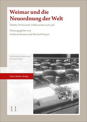Weimar und die Neuordnung der Welt von Braune,  Andreas, Dreyer,  Michael