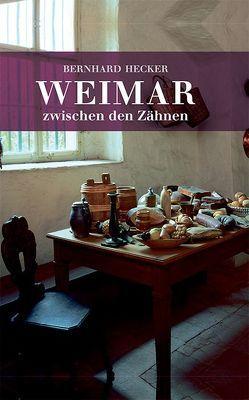 Weimar zwischen den Zähnen von Hecker,  Bernhard