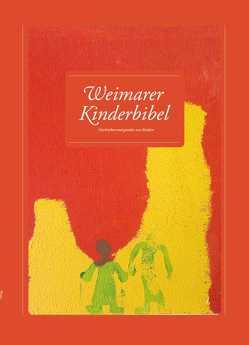 Weimarer Kinderbibel / Weimarer Kinderbibel 2013 von Dreyer,  Andrea, Greim,  Ulrike, Liebig,  Conny, Literarische Gesellschaft Thüringen e.V., Lüdde,  Sigrun, Seemann,  Annette, Walterfang,  Anne