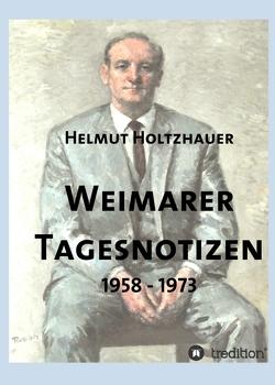 Weimarer Tagesnotizen 1958 – 1973 von Holtzhauer,  Helmut, Holtzhauer,  Martin, Kratzsch,  Konrad, Krauß,  Rainer