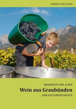 Wein aus Graubünden von Küng,  Heribert