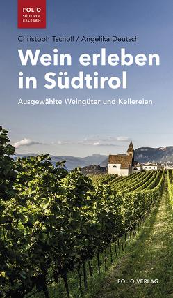 Wein erleben in Südtirol von Deutsch,  Angelika, Tscholl,  Christoph