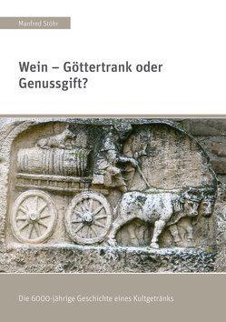 Wein – Göttertrank oder Genussgift? von Stöhr,  Manfred