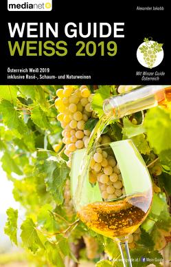 Wein Guide Weiss 2019: Österreich Weiß 2019 inklusive Rosé-, Schaum- und Naturweine von Jakabb,  Alexander