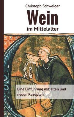 Wein im Mittelalter von Schweiger,  Christoph