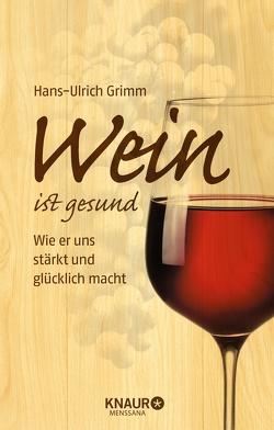 Wein ist gesund von Grimm,  Hans-Ulrich