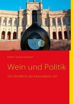 Wein und Politik von Sachse-Weinert,  Martin
