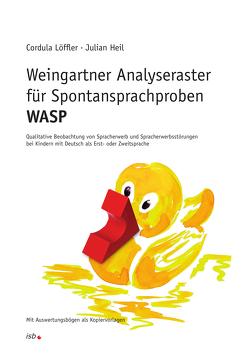 Weingartner Analyseraster für Spontansprachproben – WASP von Heil,  Julian, Löffler,  Prof. Dr. Cordula