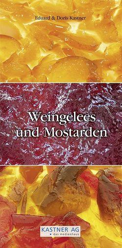 Weingelees und Mostarden von Kastner,  Doris, Kastner,  Eduard