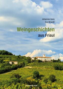 Weingeschichten aus Friaul von Gans,  Johannes, Wrazdil,  Eva