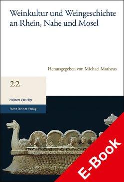 Weinkultur und Weingeschichte an Rhein, Nahe und Mosel von Matheus,  Michael