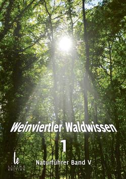 Weinviertler Waldwissen 1 von Klaus,  Vinzent, Liska,  Marlene, Lukac,  Ines, Pernkopf,  Stephan, Rozanek,  Rudolf, Schöfberger,  Hubert, Schuster,  Arthur, Sedlak,  Michael, Steindl,  Anni