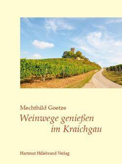Weinwege genießen im Kraichgau von Al-Kharguli,  Adnan, Goetze,  Mechthild