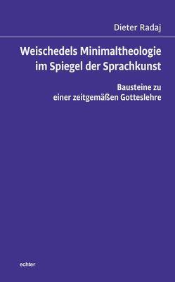 Weischedels Minimaltheologie im Spiegel der Sprachkunst von Radaj,  Dieter