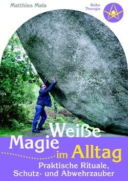 Weiße Magie im Alltag von Mala,  Matthias