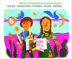 Weise Menschen führen keine Kriege von Schönbacher-Frischenschlager,  Monika