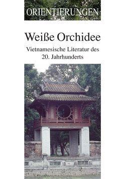Weiße Orchidee von Heyder,  Monika, Hoang Ngoc Phach, Lies,  Ursula, Ma Van Khang, Nguyen Khai, Pham Hai Anh, Pham Ngoc Lien, Phan Thi Vang Anh