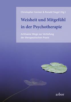 Weisheit und Mitgefühl in der Psychotherapie von Brandenburg,  Peter, Dalai Lama, Germer,  Christopher, Siegel,  Ronald D.