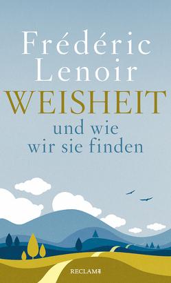 Weisheit und wie wir sie finden von Beilharz,  Alexandra, Lenoir,  Frédéric