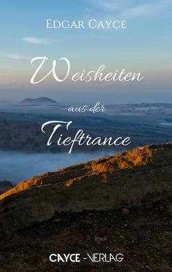 Weisheiten aus der Tieftrance von Cayce,  Edgar, Piel,  Stefanie