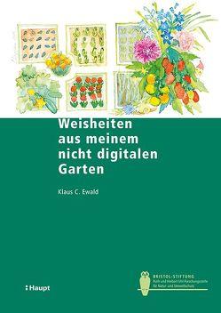Weisheiten aus meinem nicht digitalen Garten von Ewald,  Klaus C.
