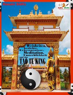 Weisheiten, Gedichte, Erkenntnisse, Meditation, Unsterblichkeit und das TAO TE KING von Sültz,  Renate
