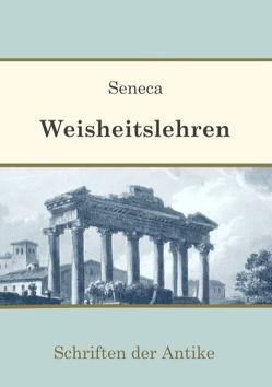 Weisheitslehren von Ney,  Jakob, Seneca,  Lucius Annaeus