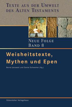 Weisheitstexte, Mythen und Epen von Janowski,  Bernd, Schwemer,  Daniel